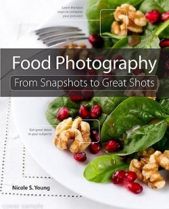 Food Photography, From Snapshots to Great Shots Nicole S. Young